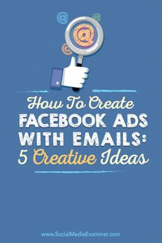 How to Create Facebook Ads With Emails: 5 Creative Ideas : Social Media Examiner