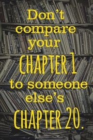 Don't Compare Your Chapter 1 to Someone Else's Chapter 20 - Quotes | Pinned by Rosen Hotels - Taken by by Adamhoulahan on Flickr | #quotes #comparison