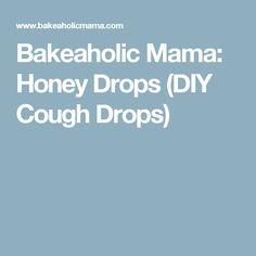 Bakeaholic Mama: Honey Drops (DIY Cough Drops)