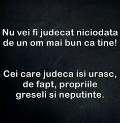 Nu vei fi judecat niciodata de un om mai bun ca tine. Best Quotes, Life Quotes, Star Of The Week, Christ In Me, Names Of Jesus, True Words, Good People, Beautiful Words, Texts
