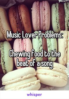Music Lover Problems:  Chewing food to the beat of a song