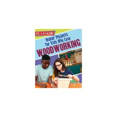Maker Projects for Kids Who Love Woodworking (Paperback) (Sarah Levete)
