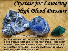 Sodalite and dioptase can lower high blood pressure. Blood pressure is regulated in the heart chakra. Place either of these crystals on the heart for 15-20 minutes per day. Carry or wear them as needed.