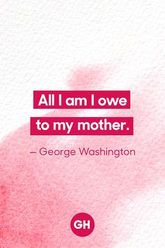 The Most Heartfelt Mother's Day Quotes to Prove Mom's a Hero Mothers Day Quotes, Mom Quotes, Quotes About Motherhood, To My Mother, Be Yourself Quotes, Encouragement, Inspirational Quotes, Wisdom, George Washington