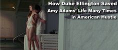 """How Duke Ellington Jazz Tune """"Jeep's Blues"""" Saved Amy Adams' and Christian Bale's Life Many Times in David O. Russell's Movie Drama: American Hustle (2013)"""