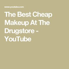 The Best Cheap Makeup At The Drugstore - YouTube
