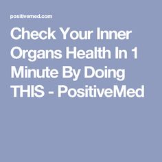 Check Your Inner Organs Health In 1 Minute By Doing THIS - PositiveMed