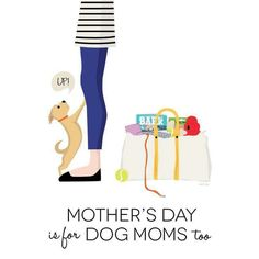 Mothers day is for dog moms too