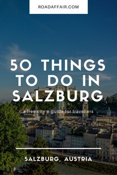 50 Things to do in Salzburg, Austria. No matter if museum buff or outdoor junkie, Salzburg City has something to do for all kinds of travelers.