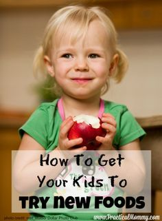 Advice and stories from real moms on how to get your kids to try new foods