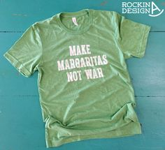 Make Margaritas Not War / green triblend unisex t by RockinAdesign  Tops & Tees T-shirts handmade graphic tee Rockin A Design wholesale margaritas margarita margarita monday funny t shirt margarita hour happy hour boutique fashion