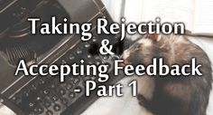 How to Write: Taking Rejection and Accepting Feedback – Part 1 #writing #amwriting #writingtips