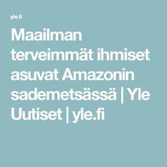 Maailman terveimmät ihmiset asuvat Amazonin sademetsässä   Yle Uutiset   yle.fi