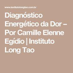 Diagnóstico Energético da Dor – Por Camille Elenne Egídio | Instituto Long Tao