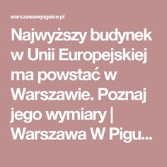 Najwyższy budynek w Unii Europejskiej ma powstać w Warszawie. Poznaj jego wymiary   Warszawa W Pigułce