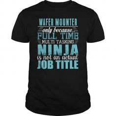 WAFER MOUNTER Ninja T-shirt #jobs #tshirts #WAFER #gift #ideas #Popular #Everything #Videos #Shop #Animals #pets #Architecture #Art #Cars #motorcycles #Celebrities #DIY #crafts #Design #Education #Entertainment #Food #drink #Gardening #Geek #Hair #beauty #Health #fitness #History #Holidays #events #Home decor #Humor #Illustrations #posters #Kids #parenting #Men #Outdoors #Photography #Products #Quotes #Science #nature #Sports #Tattoos #Technology #Travel #Weddings #Women