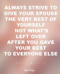 "29 Marriage Quotes That Will Get You Through Even The TOUGHEST Times  ""Always strive to give your spouse the very best of yourself; not what's left over after you gave your best to everyone else."" —​ Dave Willis  When times get tough, look to these for the encouragement you need to survive marriage and avoid divorce.  (Click on the photo to find more marriage quotes, divorce quotes and expert advice on YourTango.com)"