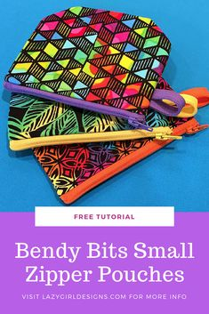 Use our free tutorial to turn your Bendy Bag leftovers into Bendy Bits small zipper pouches. #LazyGirlDesigns