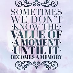 Treasure every moment . Marketing Training, Quote Of The Day, Thinking Of You, First Love, Things To Think About, How To Become, Love You, In This Moment, Memories