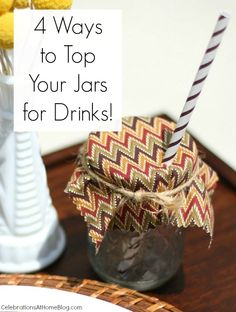4 WAYS TO TOP YOUR JARS FOR DRINKS