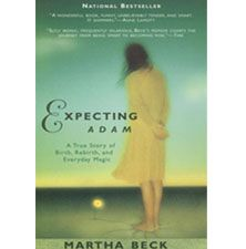 Martha Beck - Expecting Adam, A True Story of Birth, Rebirth and Everyday Magic