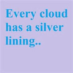 every cloud has silver lining short essay Every cloud has a silver lining  and be prepared to see that silver lining in every dark cloud  haven't found the essay you want.