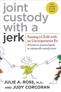 Joint Custody with a Jerk: Raising a Child with an Uncooperative Ex: A Hands-on…