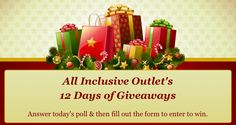 Join All Inclusive Outlet on Facebook for our 12 Days of Giveaways at http://a.pgtb.me/D9TTbs  A new chance to win daily thru 12/18