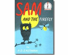 Sam and the Firefly by P. D. Eastman. Summer books for kids.  http://www.apples4theteacher.com/holidays/summer/kids-books/sam-and-the-firefly.html