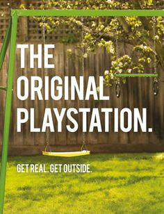 """The original playstation. Get real. Get outside.""  