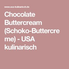 Chocolate Buttercream (Schoko-Buttercreme) - USA kulinarisch