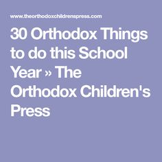30 Orthodox Things to do this School Year » The Orthodox Children's Press