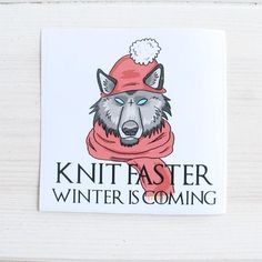Knit Faster Winter is Coming sticker gift for knitters