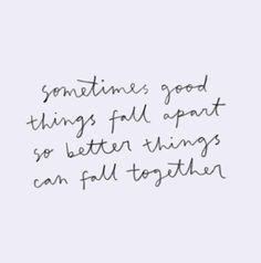 Good things fall apart so better things can fall together