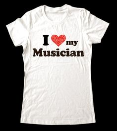I Love (Heart) my Musician shirt - Printed on Super Soft Cotton Jersey T-Shirts for Women and Men on Etsy, $19.99