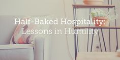 Half-Baked Hospitality: Lessons in Humility | True Woman