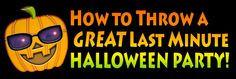 How to THROW A GREAT LAST MINUTE HALLOWEEN PARTY. Click Icon for article!