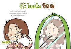 El Hada Fea. Cuento infantil ilustrado  Cuento sobre la fealdad y la belleza. Escrito por Pedro Pablo Sacristán e ilustrado por Carolina González