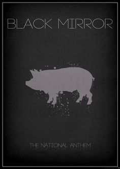 black mirror I'll never look at a pig or a prime minister the same again.