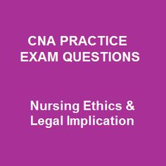 75 top free online cna practice exam questions on nursing ethics and legal implication are collected cna sample questions