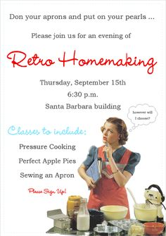 Retro Homemaking Night--includes workshops on pressure cooking, the perfect apple pie and sewing an apron.