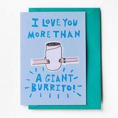 """""""I Love You More Than A Giant Burrito."""" $3.50"""