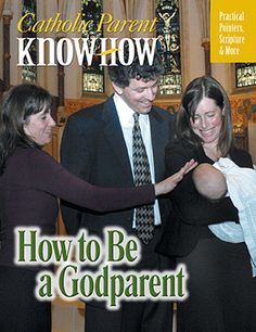 Catholic Parent Know-How: How to Be a Godparent