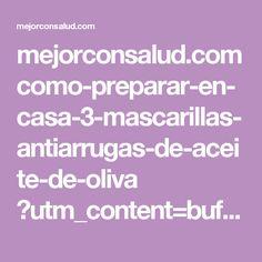 mejorconsalud.com como-preparar-en-casa-3-mascarillas-antiarrugas-de-aceite-de-oliva ?utm_content=bufferbbd14&utm_medium=social&utm_source=pinterest.com&utm_campaign=buffer