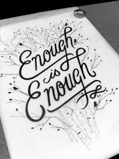 """""""Enough is enough"""" by Drew Melton thought of this for a tattoo but using different words...."""