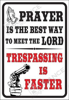 Prayer Is Best Way Meet Lord Trespassing Funny Novelty Sign No Soliciting Jesus Funny Warning Signs, Funny Signs, Funny Jokes, Hilarious, Funny No Soliciting Sign, No Trespassing Signs, Gun Quotes, Survival, Sarcastic Quotes