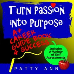 Turn Passion into Purpose: A+ Career Guide Book 4 Success is a unique guide geared for teens through adults. Whether you are searching or reinventing a career path these timeless topics are easy to understand. This Teacher's Edition is a completely self guided curricula. Topics are modular so they can be used in any order. Use this guidebook as a complete course or as a supplemental source.  Also included are unique self assessments.