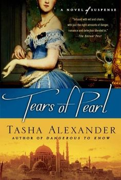Tears of Pearl: A Novel of Suspense (Lady Emily Mysteries) by Tasha Alexander, Set amid the beauty and decadence of the Ottoman Empire, Lady Emily's latest adventure is full of intrigue, treachery, and romance.