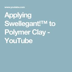 Applying Swellegant!™ to Polymer Clay - YouTube