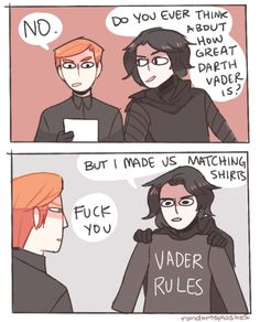 "Kylo: hey hux, do you ever think about how great Darth Vader is Hux: no Kylo: but I made us matching ""Vader rules"" jackets Hux: fuck you"